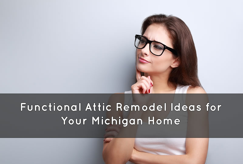 Functional Attic Remodel Ideas for Your Michigan HomeFunctional Attic Remodel Ideas for Your Michigan Home