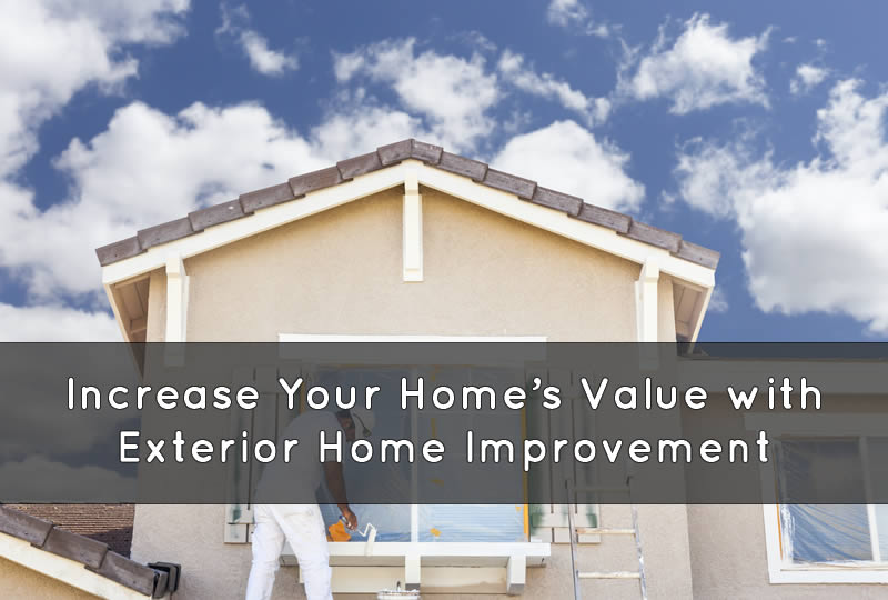 Increase Your Home 39 S Value With Exterior Home Improvement