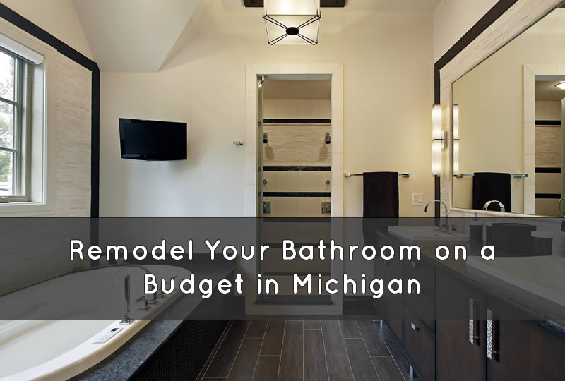 Remodel Your Bathroom on a Budget in Michigan
