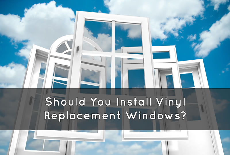 Should You Install Vinyl Replacement Windows in Your Home?