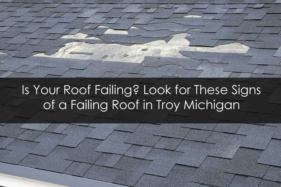Is Your Roof Failing? Look for These Signs of a Failing Roof in Troy Michigan