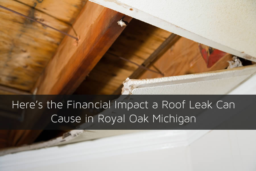 Here's the Financial Impact a Roof Leak Can Cause in Royal Oak Michigan