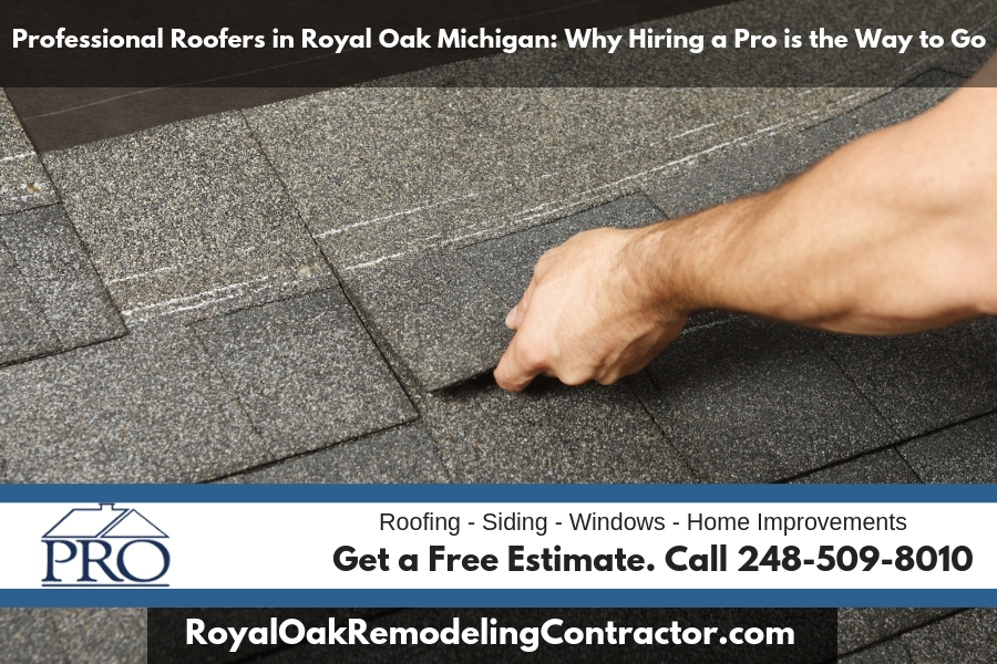 Professional Roofers in Royal Oak Michigan: Why Hiring a Pro is the Way to Go
