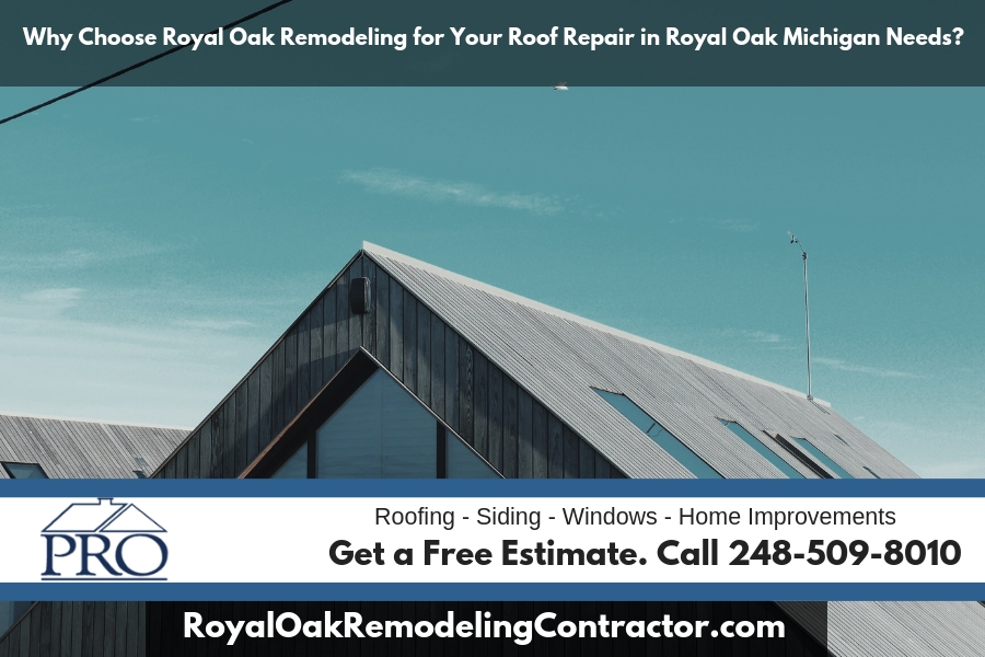 Why Choose Royal Oak Remodeling for Your Roof Repair in Royal Oak Michigan Needs?