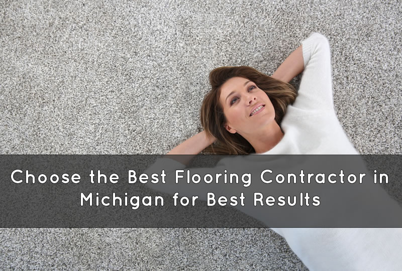 Choose the Best Flooring Contractor in Michigan for Best Results