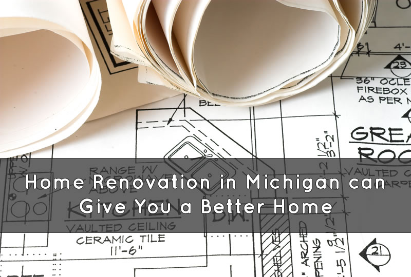Home Renovation in Michigan can Give You a Better Home