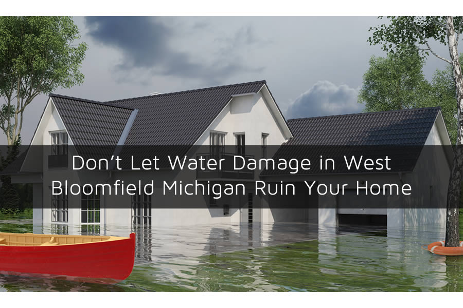 Don't Let Water Damage in West Bloomfield Michigan Ruin Your Home
