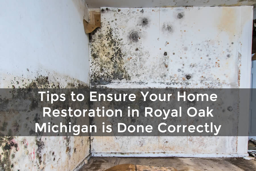 Tips to Ensure Your Home Restoration in Royal Oak Michigan is Done Correctly