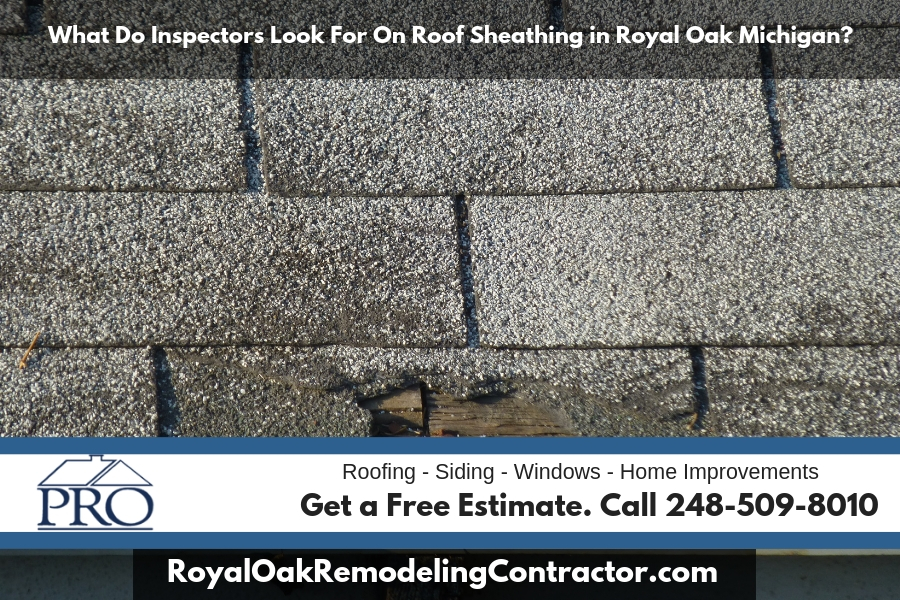 What Do Inspectors Look For On Roof Sheathing in Royal Oak Michigan?