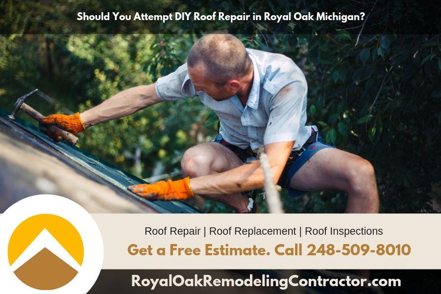 Should You Attempt DIY Roof Repair in Royal Oak Michigan?