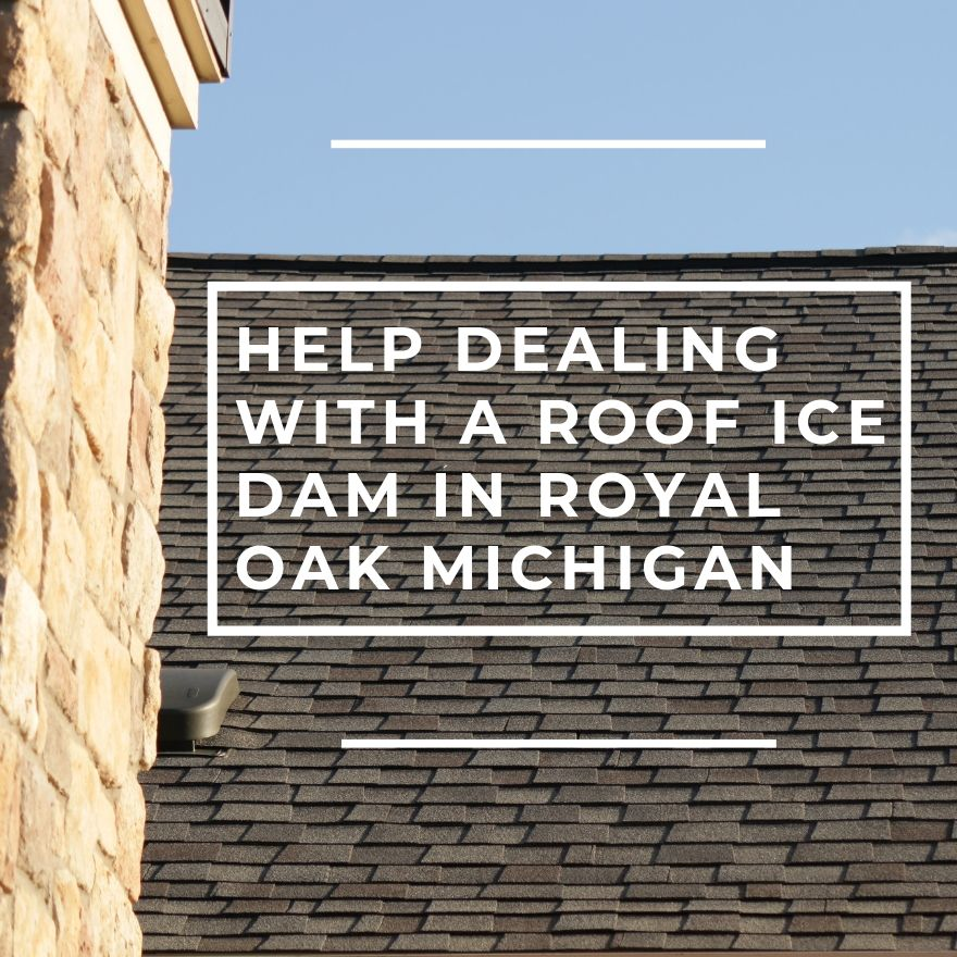 Help Dealing with a Roof Ice Dam in Royal Oak Michigan