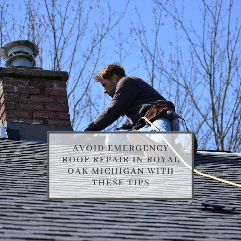 Avoid Emergency Roof Repair in Royal Oak Michigan with These Tips