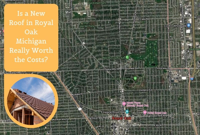 Is a New Roof in Royal Oak Michigan Really Worth the Costs?