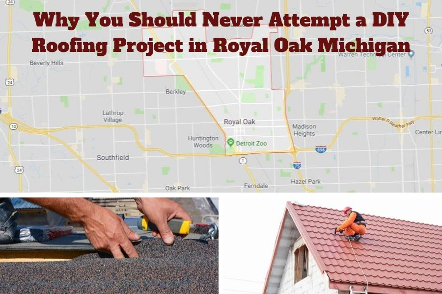 Why You Should Never Attempt a DIY Roofing Project in Royal Oak Michigan