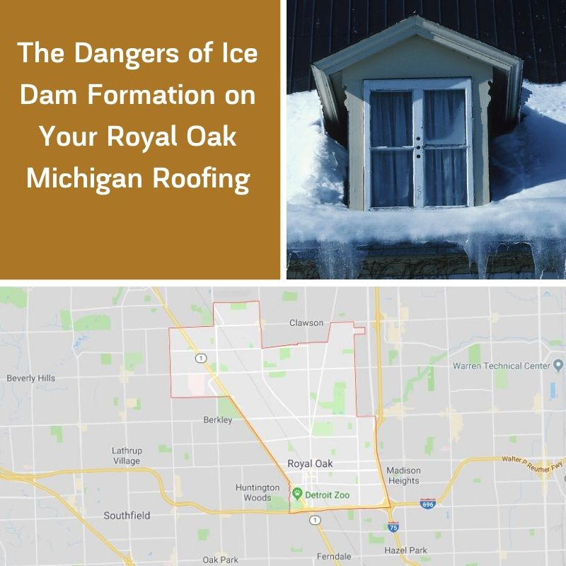 The Dangers of Ice Dam Formation on Your Royal Oak Michigan Roofing
